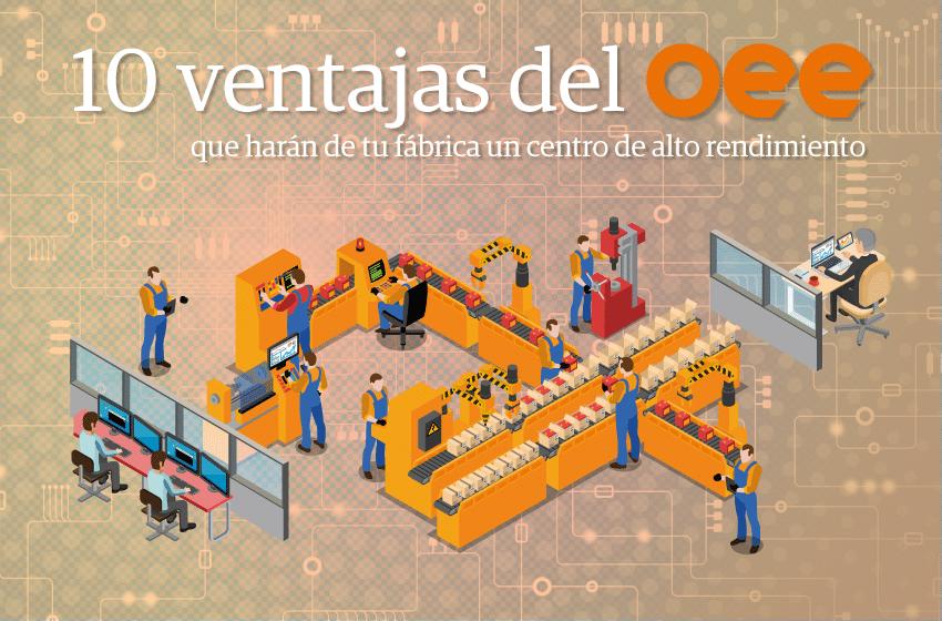 10 ventajas del OEE que harán de tu fábrica un centro de alto rendimiento